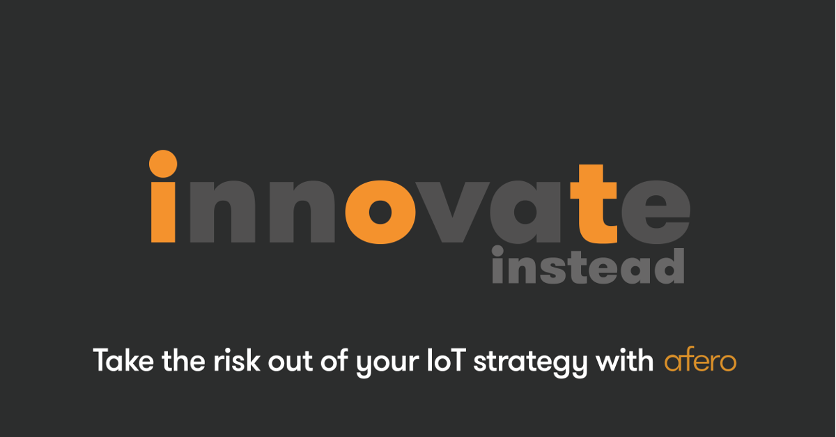 Afero-IoT-InnOvaTe-Reduce-Risk-Accelerate-TimeToMarket